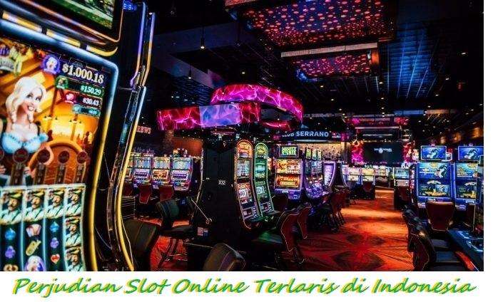 Perjudian Slot Online Terlaris di Indonesia