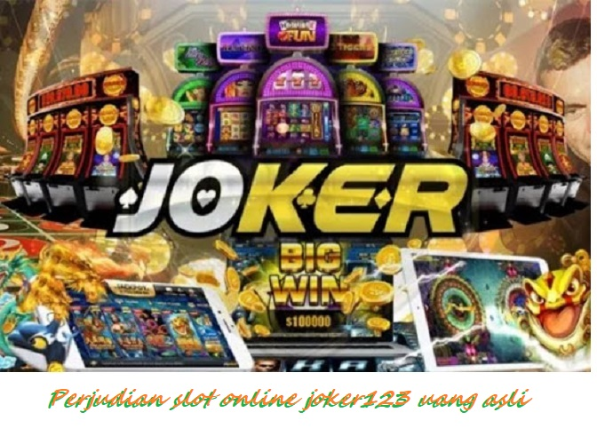 Perjudian slot online joker123 uang asli