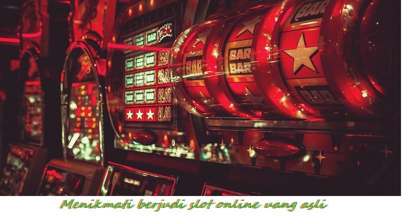 Menikmati berjudi slot online uang asli