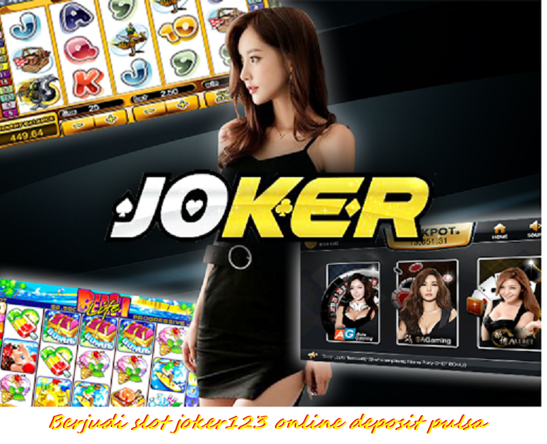 Berjudi slot joker123 online deposit pulsa